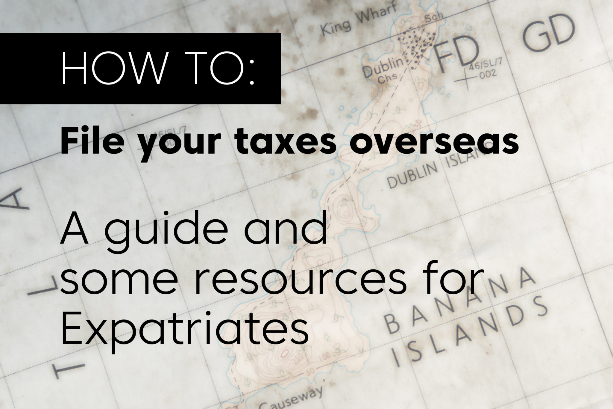 A how-to guide on filing taxes overseas